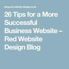 26 Tips for a More Successful Business Website – Red Website Design Blog