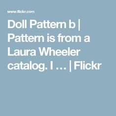 Doll Pattern b | Pattern is from a Laura Wheeler catalog. I … | Flickr