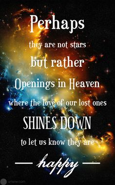 L - star quotes: Perhaps they are not stars but rather openings in heaven where the love of our lost ones shines down to let us know they are happy. - Eskimo legend 20 Funeral Quotes for A Loved One's Eulogy Life Quotes Love, Great Quotes, Quotes To Live By, Me Quotes, Funny Quotes, Inspirational Quotes, Humor Quotes, Daily Quotes, Momma Quotes