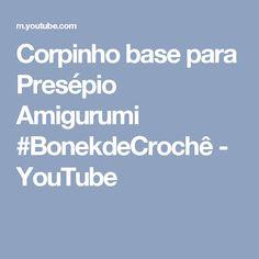 Corpinho base para Presépio Amigurumi #BonekdeCrochê - YouTube