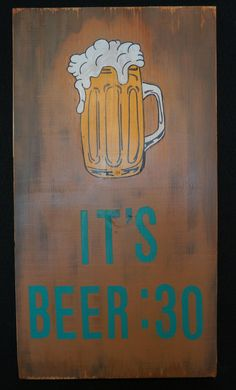 For the MAN CAVE.....It's BEER:30! By Suzanne Grand