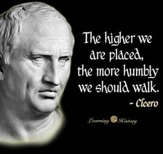 The higher we are placed, the more humbly we should walk. Cicero, roman statesman and philosopher Quotes By Famous People, People Quotes, Quotes To Live By, Me Quotes, Motivational Quotes, Famous Quotes, Wisdom Quotes, Get Over It, Cool Words