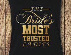 Bride's Most Trusted Ladies Tshirt, Bachelorette Gift, Wifey tshirt, Bridal shirt, Bride To Be, Classy Fitted Shirt, Bridal Shower Gift by superfreshapparel on Etsy https://www.etsy.com/listing/220494625/brides-most-trusted-ladies-tshirt