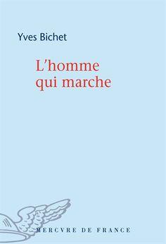 L'homme qui marche - Yves Bichet