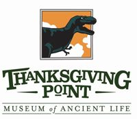 THANKSGIVING POINT, MUSEUM OF ANCIENT LIFE.  Take a giant leap back in time for a super-sized, hands-on prehistoric experience. While the air buzzes with insect chirps and dinosaur growls, you get to explore a Carboniferous Forest, dive deep into a Jurassic Ocean and traverse a valley packed with breathtaking reptiles.