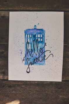 A personal favorite from my Etsy shop https://www.etsy.com/listing/231768284/hand-painted-watercolor-tardis-hello