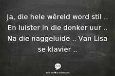 En luister in die donker uur . Na die naggeluide . Wise Quotes, Qoutes, Funny Quotes, Song Lyric Quotes, Lyrics, Word Express, Afrikaans Quotes, Boxing Quotes, Meaningful Words