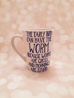 The early bird can have the worm mug coffee mug by CreationsbySAHM