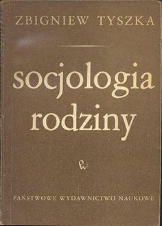 Socjologia rodziny, Zbigniew Tyszka, PWN, 1974, http://www.antykwariat.nepo.pl/socjologia-rodziny-zbigniew-tyszka-p-13966.html