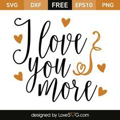 *** FREE SVG CUT FILE for Cricut, Silhouette and more *** I love you more