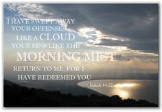 Isaiah NIV I have swept away your offenses like a cloud, your sins like the morning mist. Return to me, for I have redeemed you. New Year Bible Quotes, Swept Away, Cool Photos, Amazing Photos, Screen Shot, Mists, Places To Visit, Clouds, Outdoor