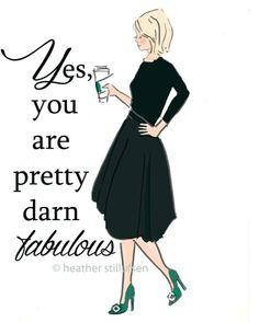 Yes, you are pretty darn fabulous.