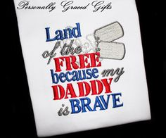 Military Land of the FREE Becuase my Daddy is BRAVE Custom Embroidered shirt or Bodysuit: Army, Air Force, Navy, Marines Welcome Home Deployment or everyday for the military child by PersonallyGraced, $25.00