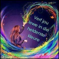 Verf jou lewe...helder! #Afrikaans #LifeQuotes #self