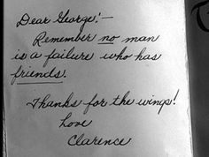It's A Wonderful Life...Best movie line ever, and always brings tears to my eyes!