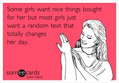 Funny Thinking of You Ecard: Some girls want nice things bought for her but most girls just want a random text that totally changes her day.