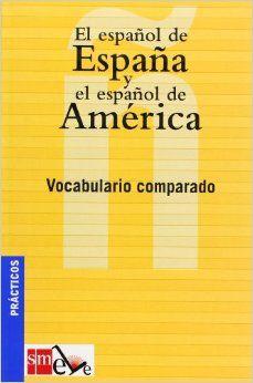 El español de España y el español de América: Vocabulario Comparado   A book in table format that compares words used in Spain vs words used in some Latin American countries. #Spain #España #Spanish
