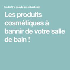 Les produits cosmétiques à bannir de votre salle de bain !