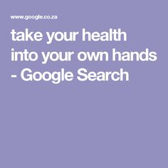 take your health into your own hands - Google Search