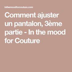 Comment ajuster un pantalon, 3ème partie - In the mood for Couture