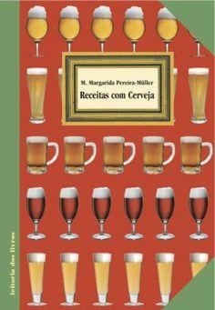 Receitas com cerveja - Cerveja Artesanal, caseira, tradicional, saborosa, natural