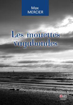 """""""Les Mouettes vagabondes"""", de Max Mercier (éditions Atria)."""