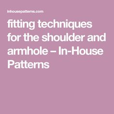 fitting techniques for the shoulder and armhole – In-House Patterns Sewing Hacks, Sewing Tutorials, Sewing Crafts, Sewing Projects, Sewing Patterns, Sewing Tips, Full Bust Adjustment, Fabric Boxes, Altered Couture