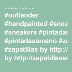 #outlander #handpainted #sneakers #pintadasamano #zapatillas byhttp://zapatillasanacleta.blogspot.com/