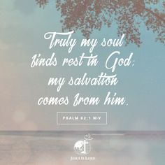 VERSE OF THE DAY  Truly my soul finds rest in God; my salvation comes from him. Psalm 62:1 NIV #votd #verseoftheday #JIL #Jesus #JesusIsLord #JILWorldwide