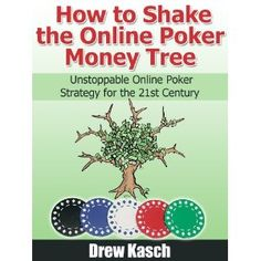 How to Shake the Online Poker Money Tree: Unstoppable Online Poker Strategy for the 21st Century (Kindle Edition)