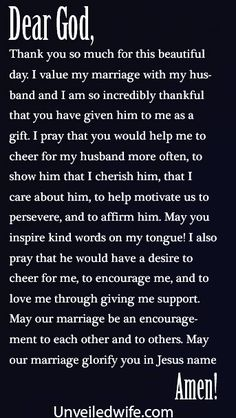 Prayer Of The Day – Cheering For Your Husband --- Dear Heavenly Father, Thank you so much for this beautiful day. I value my marriage with my husband and I am so incredibly thankful that you have given him to me as a gift. I pray that you would help me to cheer for my husband more often, to show him … Read More Here http://unveiledwife.com/prayer-of-the-day-cheering-for-your-husband/ - Marriage, Love