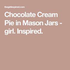 Chocolate Cream Pie in Mason Jars - girl. Inspired.