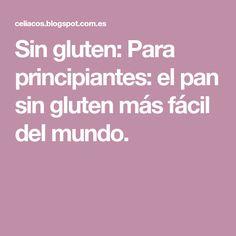Sin gluten: Para principiantes: el pan sin gluten más fácil del mundo.