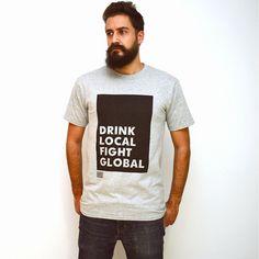 DRINK LOCAL FIGHT GLOBAL. Bebe local y lucha global es otro de los lemas de Gross.