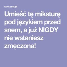 Umieść tę miksturę pod językiem przed snem, a już NIGDY nie wstaniesz zmęczona! Advent, Health, Tips, Food, Meal, Health Care, Advice, Eten, Meals