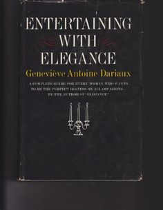 ENTERTAINING WITH ELEGANCE a Complete Guide for Every Woman Who Wants to be the Perfect Hostess on All Occassions by GENEVIEVE ANTOINE DARIAUX