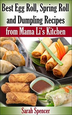 Best Egg Roll, Spring Roll, and Dumpling Recipes from Mama Li's Kitchen by Sarah Spencer, http://www.amazon.com/dp/B00SY0N8Z2/ref=cm_sw_r_pi_dp_WOs1ub11WWNYG