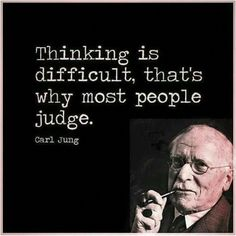 TOP JUDGING quotes and sayings by famous authors like Carl Jung : Thinking is difficult, that's why most people judge. Judge Quotes, Wise Quotes, Quotable Quotes, Famous Quotes, Words Quotes, Great Quotes, Quotes To Live By, Motivational Quotes, Funny Quotes