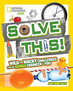 Solve This! : Wild And Wacky Challenges For The Genius Engineer In You, by Joan Marie Galat (released March Science experiments for kids that solve problems. Stem Science, Science Books, Science Experiments Kids, Science Lessons, New Children's Books, Good Books, Steam Learning, National Geographic Kids, Client