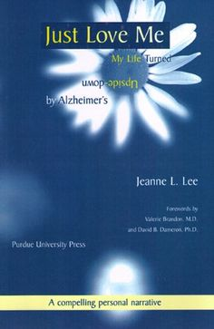 Just Love Me: My Life Turned Upside-Down by Alzheimers (Purdue Series on Ageing & Care)