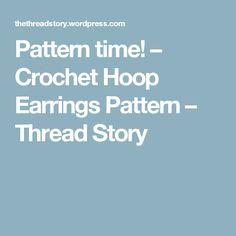 Pattern time! – Crochet Hoop Earrings Pattern – Thread Story