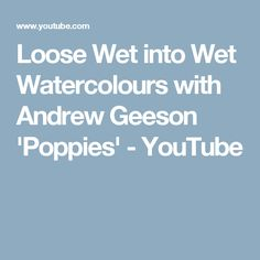 Loose Wet into Wet Watercolours with Andrew Geeson 'Poppies' - YouTube