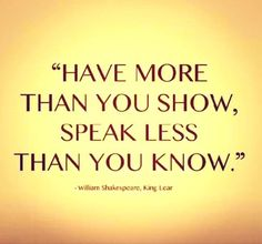 """Have more than you show, speak less than you know."" --William Shakespeare #inspiration #quotes"