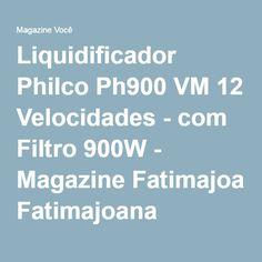 Liquidificador Philco Ph900 VM 12 Velocidades - com Filtro 900W - Magazine Fatimajoana