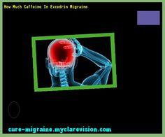 How Much Caffeine In Excedrin Migraine 190028 - Cure Migraine