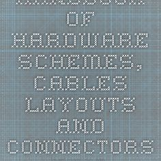Handbook of hardware schemes, cables layouts and connectors pinouts diagrams @ pinouts.ru