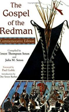 The Gospel of the Redman (Library of Perennial Philosophy) [Paperback] Ernest Thompson Seton (Author), Dee Seton Barber (Introduction), Paul Goble (Foreword). Reveals how Indians once lived and what they believed in relation to spiritual principles.