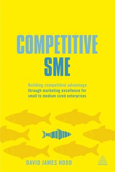 Competitive SME: Building Competitive Advantage Through Marketing Excellence for Small to Medium Sized Enterprises by David James Hood. Published Feb 2013. nspired by the futureSME European Union initiative (http://www.futuresme.eu/), this book shows SMEs how to harness and exploit competitiveness, agility, performance and resilience quickly and effectively to increase growth.