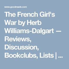 The French Girl's War by Herb Williams-Dalgart — Reviews, Discussion, Bookclubs, Lists | Goodreads