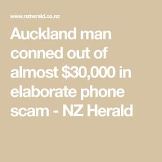 Auckland man conned out of almost $30,000 in elaborate phone scam - NZ Herald